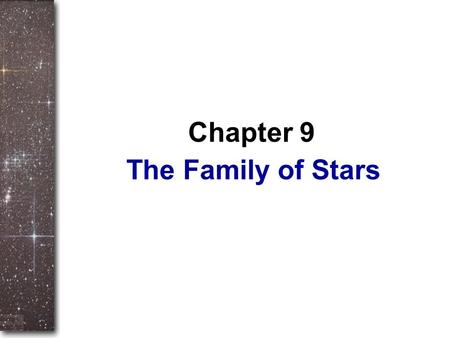 The Family of Stars Chapter 9. If you want to study anything scientifically, the first thing you have to do is find a way to measure it. But measurement.