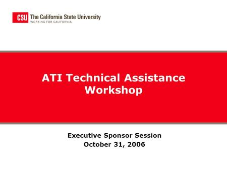 Executive Sponsor Session October 31, 2006 ATI Technical Assistance Workshop.