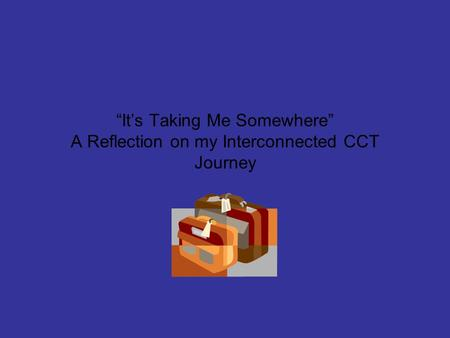 """It's Taking Me Somewhere"" A Reflection on my Interconnected CCT Journey."