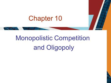 Chapter 10 Monopolistic Competition and Oligopoly.