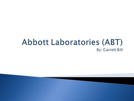  Broad-based health care company that discovers, develops, manufactures, and markets products and services  Abbott's main businesses: ◦ Global pharmaceuticals.