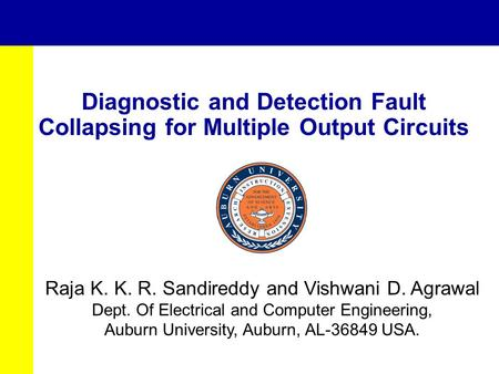 Diagnostic and Detection Fault Collapsing for Multiple Output Circuits Raja K. K. R. Sandireddy and Vishwani D. Agrawal Dept. Of Electrical and Computer.