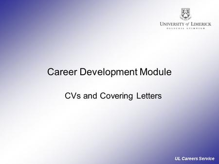 UL Careers Service Career Development Module CVs and Covering Letters.