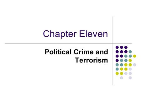 Chapter Eleven Political Crime and Terrorism. Political Crime Since 9/11 political crime and terrorism have become important areas of criminological inquiry.