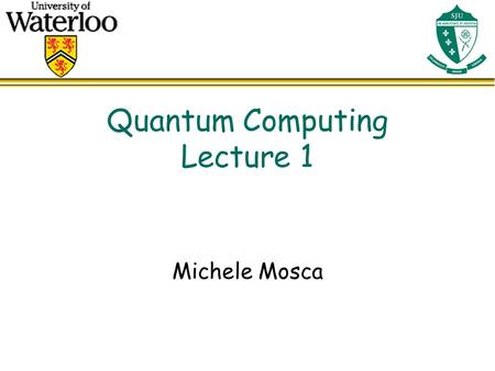 Quantum Computing Lecture 1 Michele Mosca. l Course Outline