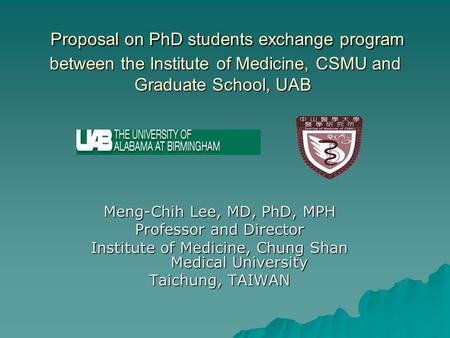 Proposal on PhD students exchange program between the Institute of Medicine, CSMU and Graduate School, UAB Proposal on PhD students exchange program between.