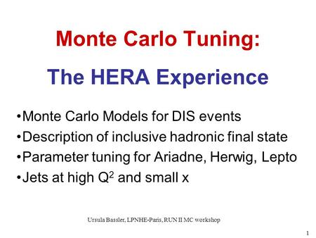 Ursula Bassler, LPNHE-Paris, RUN II MC workshop 1 Monte Carlo Tuning: The HERA Experience Monte Carlo Models for DIS events Description of inclusive hadronic.