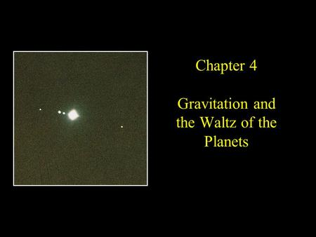 Chapter 4 Gravitation and the Waltz of the Planets.