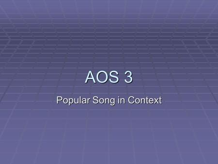AOS 3 Popular Song in Context. The Blues  The Blues began as a music of hardship developed by the descendants of the African slaves.  The lyrics (words)