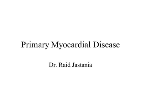 Primary Myocardial Disease Dr. Raid Jastania. Case.
