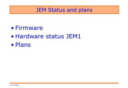 Uli Schäfer JEM Status and plans Firmware Hardware status JEM1 Plans.