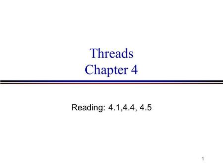 1 Threads Chapter 4 Reading: 4.1,4.4, 4.5. 2 Process Characteristics l Unit of resource ownership - process is allocated: n a virtual address space to.