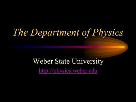 The Department of Physics Weber State University