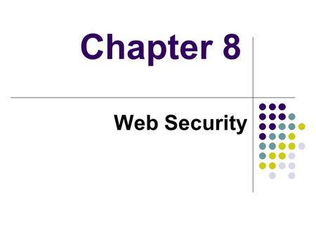 Chapter 8 Web Security.