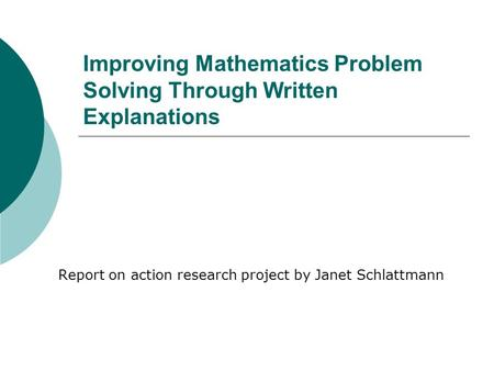 Improving Mathematics Problem Solving Through Written Explanations Report on action research project by Janet Schlattmann.