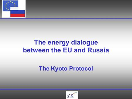 The energy dialogue between the EU and Russia The Kyoto Protocol.