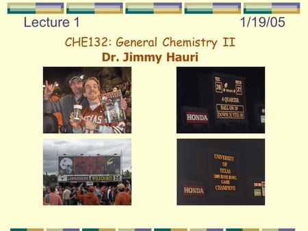 Lecture 11/19/05 CHE132: General Chemistry II Dr. Jimmy Hauri.