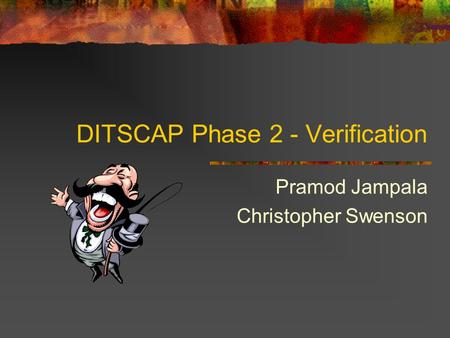 DITSCAP Phase 2 - Verification Pramod Jampala Christopher Swenson.