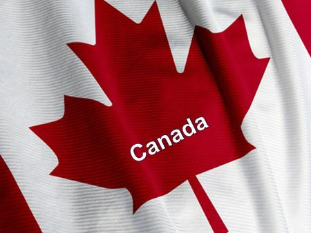 Basic information Name: Canada Area: 9 976 140 km 2 Population: 33 million The capital city: Ottawa State system: Constitutional monarchy Head of state: