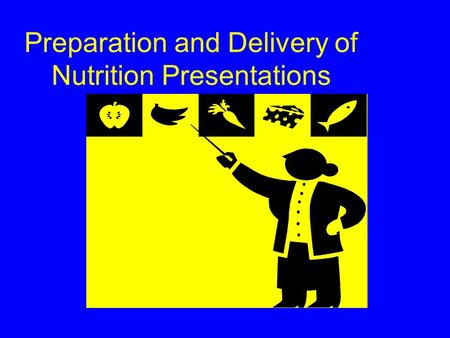 Preparation and Delivery of Nutrition Presentations.