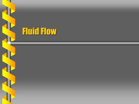 Fluid Flow. Pressure Force  Each volume element in a fluid is subject to force due to pressure. Assume a rectangular boxAssume a rectangular box Pressure.