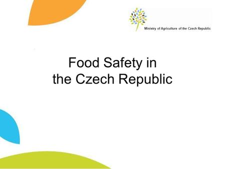 Ministry of Agriculture of the Czech Republic Food Safety in the Czech Republic.