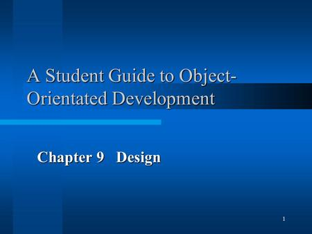 1 A Student Guide to Object- Orientated Development Chapter 9 Design.