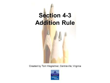 Slide Slide 1 Copyright © 2007 Pearson Education, Inc Publishing as Pearson Addison-Wesley. Created by Tom Wegleitner, Centreville, Virginia Section 4-3.