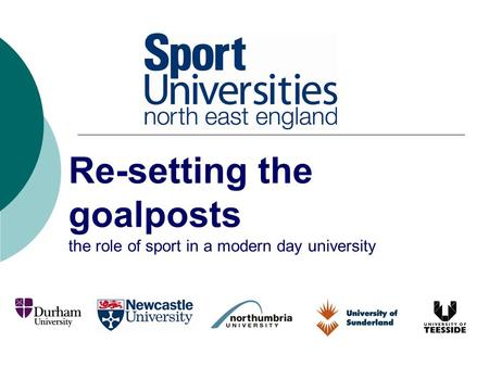 Re-setting the goalposts the role of sport in a modern day university.