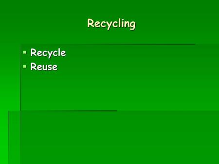Recycling  Recycle  Reuse. Recycle Glass Cans Plastic RecyclingRecycling Factory NEW! NEW! NEW!