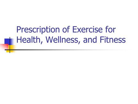 Prescription of Exercise for Health, Wellness, and Fitness.