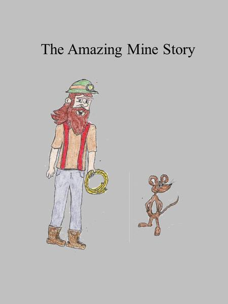 The Amazing Mine Story. Since before he could remember, Phil had always dreamt of finding wealth in the old and abandoned Creaky Rock mine. Each day,