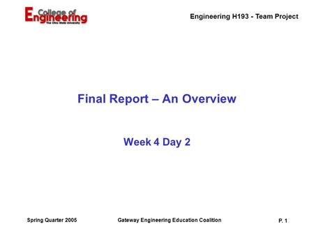 Engineering H193 - Team Project Gateway Engineering Education Coalition P. 1 Spring Quarter 2005 Final Report – An Overview Week 4 Day 2.