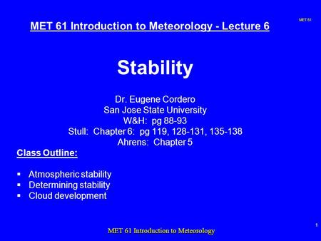 MET 61 1 MET 61 Introduction to Meteorology MET 61 Introduction to Meteorology - Lecture 6 Stability Dr. Eugene Cordero San Jose State University W&H: