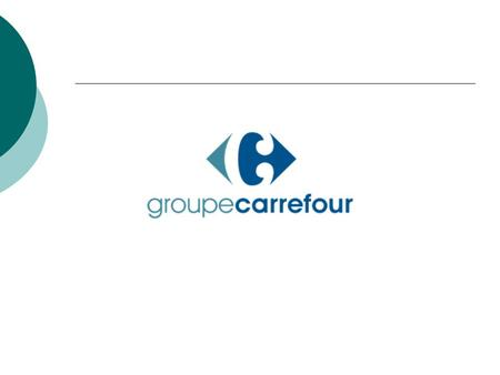 Carrefour  Establish in France since 1963.  Own over 5200 branch store in 26 countries and region.  About 36.3 billion of the sale amount and earn.