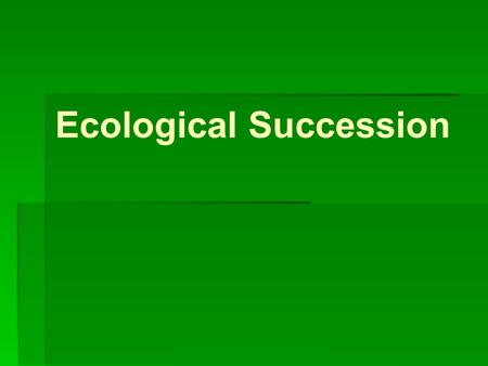 Ecological Succession. Sudden Changes Sudden changes can occur in ecosystems in a many ways o Forest Fire o Volcanic Eruptions Often times, this is very.