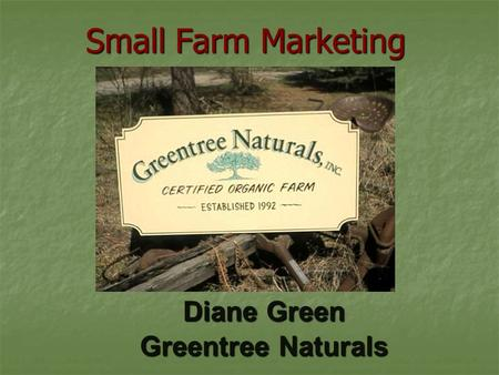 Diane Green Greentree Naturals Small Farm Marketing.