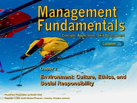 PowerPoint Presentation by Charlie Cook Copyright © 2003 South-Western/Thomson Learning. All rights reserved. Environment: Culture, Ethics, and Social.
