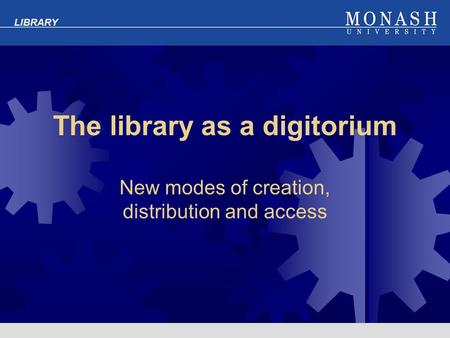 LIBRARY The library as a digitorium New modes of creation, distribution and access.