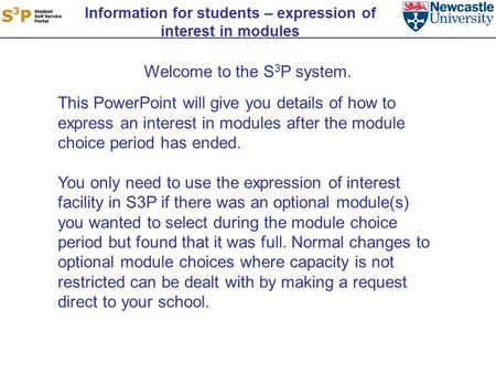 Information for students – expression of interest in modules Welcome to the S 3 P system. This PowerPoint will give you details of how to express an interest.