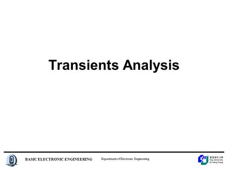 Department of Electronic Engineering BASIC ELECTRONIC ENGINEERING Transients Analysis.