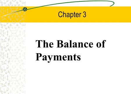 Chapter 3 The Balance of Payments. Chapter Three Outline Balance of Payments Accounting Balance of Payments Accounts –The Current Account –The Capital.
