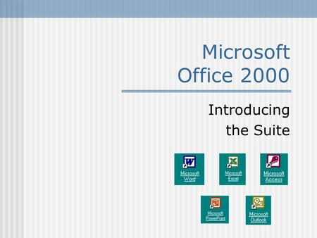 Microsoft Office 2000 Introducing the Suite. Microsoft Word Key Features of Word: create & edit documents apply formatting features add visual elements.