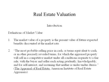 Real Estate Valuation. Real Estate Valuation: Market Comparison Approach.