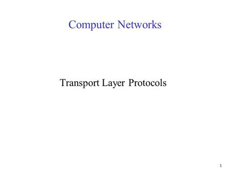 "1 Computer Networks Transport Layer Protocols. 2 Application-layer Protocols Application-layer protocols –one ""piece"" of an app –define messages exchanged."