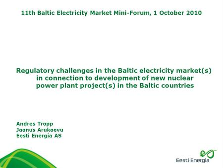 Regulatory challenges in the Baltic electricity market(s) in connection to development of new nuclear power plant project(s) in the Baltic countries Andres.