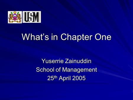 What's in Chapter One Yuserrie Zainuddin School of Management 25 th April 2005.