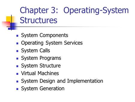 Chapter 3: Operating-System Structures System Components Operating System Services System Calls System Programs System Structure Virtual Machines System.