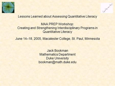 Lessons Learned about Assessing Quantitative Literacy MAA PREP Workshop: Creating and Strengthening Interdisciplinary Programs in Quantitative Literacy.