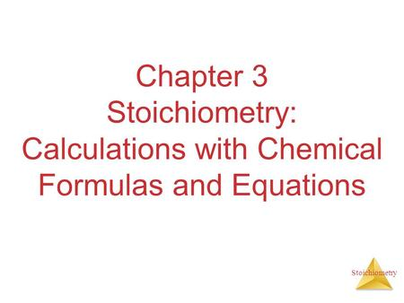 Stoichiometry Chapter 3 Stoichiometry: Calculations with Chemical Formulas and Equations.